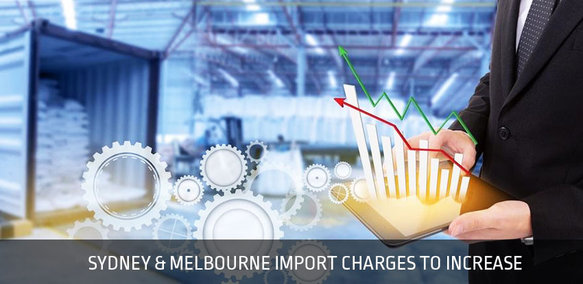Sydney and Melbourne Import Charges to Increase