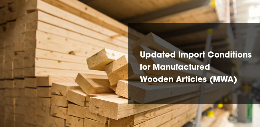 Updated Import Conditions for Manufactured Wooden Articles (MWA)