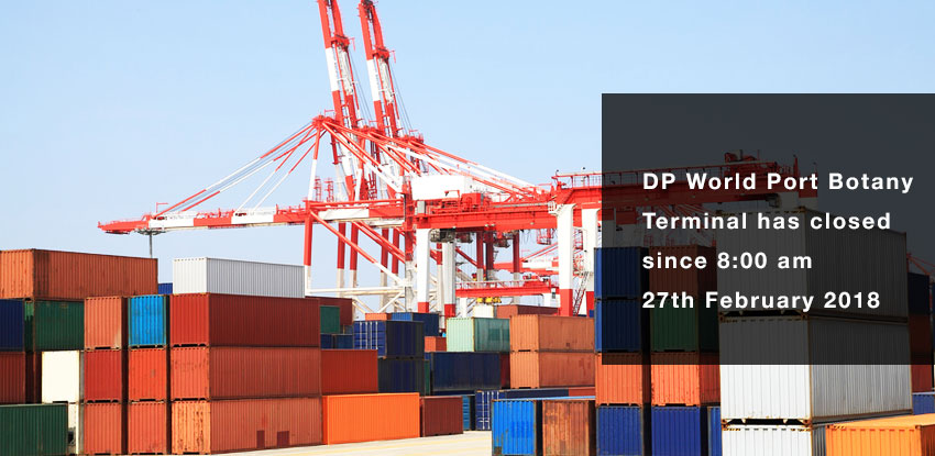 DP World Port Botany Terminal has closed since 8:00 am 27th February 2018