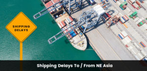 Shipping Delays from North East Asia