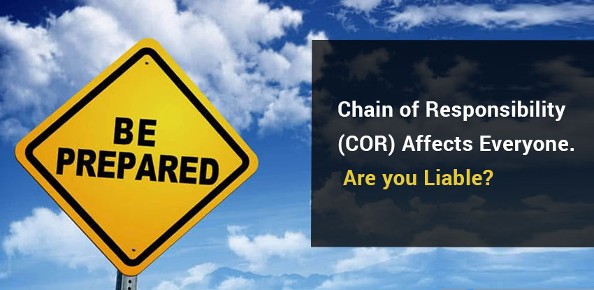 Chain of Responsibility ( COR ) Affects Everyone. Are you Liable?